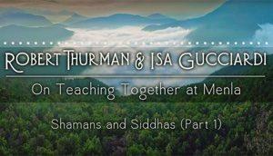 Shamans and Siddhas with Robert Thurman and Isa Gucciardi: Part 1