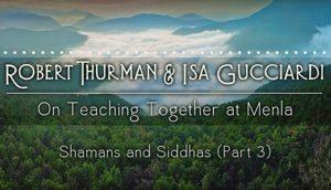 Shamans and Siddhas with Robert Thurman and Isa Gucciardi: Part 3
